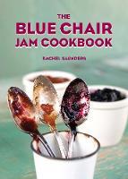 The Blue Chair Jam Cookbook by Rachel Saunders