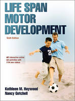 Life Span Motor Development by Kathleen M. Haywood, Nancy Getchell