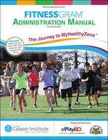 Fitnessgram Administration Manual 5th Edition With Web Resource The Journey to MyHealthyZone by The Cooper Institute