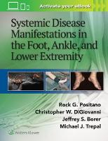 Systemic Disease Manifestations in the Foot, Ankle, and Lower Extremity by Rock G. Positano