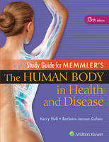 Study Guide to Accompany Memmler The Human Body in Health and Disease by Kerry L. Hull