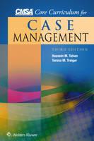 CMSA Core Curriculum for Case Management by Hussein M., PhD, RN Tahan, Teresa M., RN-BC, MA, CHCQM-CM/TOC Treiger