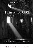 Thirsty for God A Brief History of Christian Spirituality by Bradley P. Holt