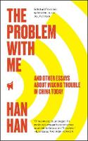 The Problem with Me And Other Essays About Making Trouble in China Today by Han Han