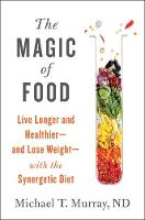 The Magic of Food Live Longer and Healthier--and Lose Weight--with the Synergetic Diet by Michael T. Murray