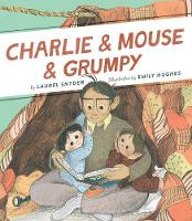 Charlie & Mouse & Grumpy Book 2 by Laurel Snyder