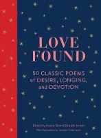 Love Found 50 Classic Poems of Desire, Longing, and Devotion by Jennifer Orkin Lewis