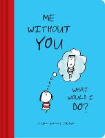 Me Without You, What Would I Do? A Fill-In Love Journal by Lisa Swerling