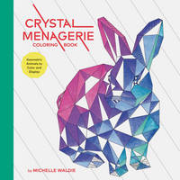 Crystal Menagerie Coloring Book Geometric Animals to Color and Display by Michelle Waldie