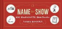Name That Show 100 Illustrated T.V. Show Puzzles by Paul Rogers