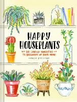 Happy Houseplants 30 Lovely Varieties to Brighten Up Your Home by Angela Staehling