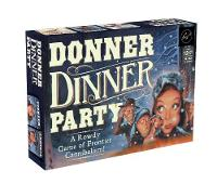 Donner Dinner Party A Rowdy Game of Frontier Cannibalism! by Forrest-Pruzan Creative