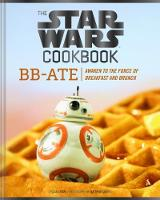 The Star Wars Cookbook: BB-Ate Awaken to the Force of Breakfast and Brunch by Lara Starr