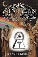 My Wingmen Close Encounters with Archangel Michael and Archangel Raphael by Lorraine Recchia
