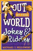 Out of This World: Jokes & Riddles by Michael J. Pellowski