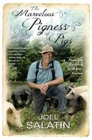 The Marvelous Pigness of Pigs Respecting and Caring for All God's Creation by Joel Salatin