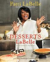 Desserts Labelle Soulful Sweets to Sing About by Patti LaBelle