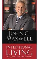 Intentional Living Choosing a Life That Matters by John C. Maxwell