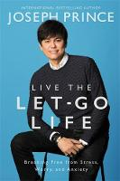 Live the Let-Go Life Breaking Free from Stress, Worry, and Anxiety by Joseph Prince
