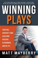 Winning Plays Tackling Adversity and Achieving Success in Business and in Life by Matt Mayberry