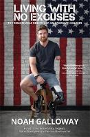 Living with No Excuses The Remarkable Rebirth of an American Soldier by Noah Galloway