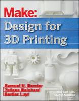 Design for 3D Printing Scanning, Creating, Editing, Remixing, and Making in Three Dimensions by Samuel Bernier, Bertier Luyt, Tatiana Reinhard