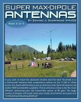 Super Max-Dipole Antennas by Edward J Shortridge