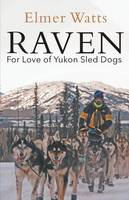 Raven - For Love of Yukon Sled Dogs by Elmer Watts