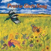 Prairie Girl's Song by Kate, Dr Ferris, Mary Ann Tully