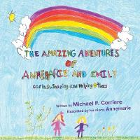 The Amazing Adventures of Annemarie and Emily by Michael F Corriere