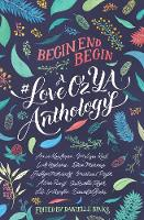 Begin, End, Begin: A #LoveOzYA Anthology by Amie Kaufman, Melissa Keil, Will Kostakis, Ellie Marney