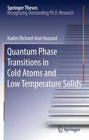 Quantum Phase Transitions in Cold Atoms and Low Temperature Solids by Kaden R. A. Hazzard