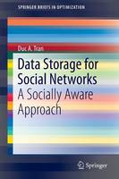 Data Storage for Social Networks A Socially Aware Approach by Duc A. Tran