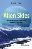 Alien Skies Planetary Atmospheres from Earth to Exoplanets by Frederic Pont