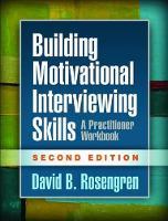 Building Motivational Interviewing Skills A Practitioner Workbook by David B. Rosengren
