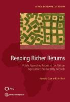 Reaping richer returns public spending priorities for African agriculture productivity growth by Aparajita Goyal, World Bank, John Nash