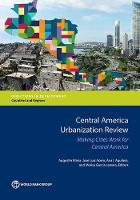 Central America Urbanization Review Making Cities Work for Central America by World Bank