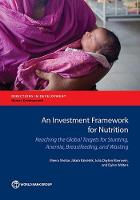An investment framework for nutrition reaching the global targets for stunting, anemia, breastfeeding, and wasting by Meera Shekar, Jakub Kakietek, Julia Dayton Eberwein, Dylan Walters