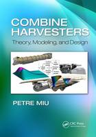Combine Harvesters Theory, Modeling, and Design by Petre Miu