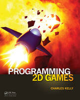 Programming 2D Games by Charles (Monroe County Community College, Michigan, USA) Kelly