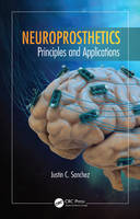 Neuroprosthetics Principles and Applications by Justin C. (University of Miami, Coral Gables, Florida, USA) Sanchez