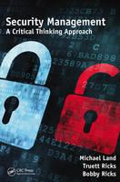 Security Management A Critical Thinking Approach by Michael Land, Truett A. Ricks, Bobby Ricks