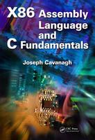 X86 Assembly Language and C Fundamentals by Joseph (Santa Clara University, California, USA) Cavanagh