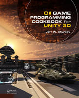 C# Game Programming Cookbook for Unity 3D by Jeff W. Murray