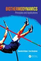 Biothermodynamics Principles and Applications by Mustafa Ozilgen, Esra Sorguven Oner