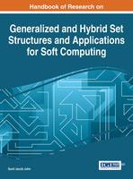 Handbook of Research on Generalized and Hybrid Set Structures and Applications for Soft Computing by Sunil Jacob John