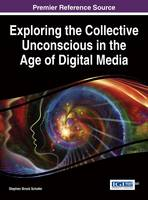Exploring the Collective Unconscious in the Age of Digital Media by Stephen Brock (Digipen Institute of Technology USA) Schafer