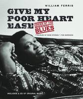 Give My Poor Heart Ease Voices of the Mississippi Blues by William Ferris