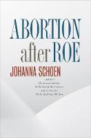 Abortion after Roe Abortion after Legalization by Johanna Schoen