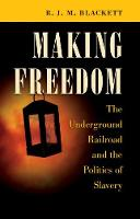 Making Freedom The Underground Railroad and the Politics of Slavery by R. J. M. Blackett